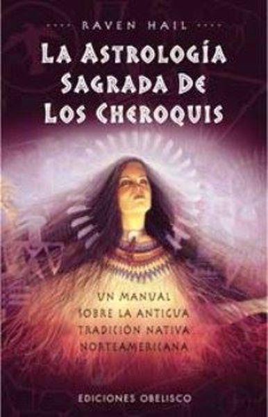 Imagen de LA ASTROLOGIA SAGRADA DE LOS CHEROQUIS